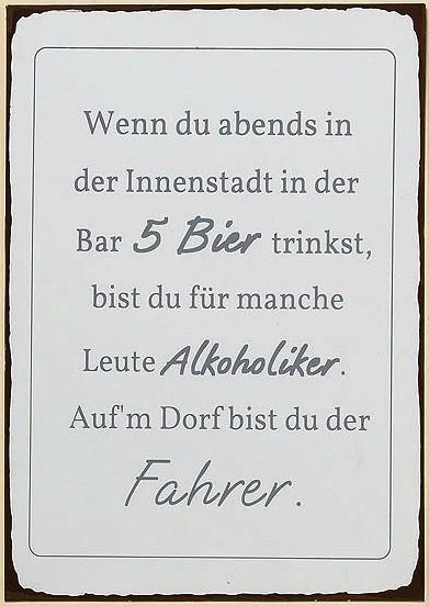 """Blechschild Schild mit Spruch """"Wenn du abends in der Innenstadt in der Bar 5 Bier trinkst, bist du für manche Leute Alkoholiker. Auf´m Dorf bist du der Fahrer"""", 1004223, 4020607488786"""