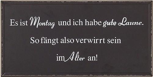 """Blechschild Schild mit Spruch """"Es ist ein Montag und ich habe gute Laune. So fängt also verwirrt sein im Alter an!"""", 4020607339996, 3794800"""
